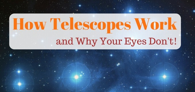 The backyard astronomer's guide to how telescopes work