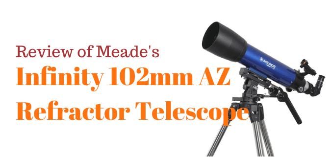 Meade Infinity 102mm AZ telescope review FI